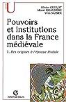 Pouvoirs et institutions dans la France médiévale. Tome 1, Des origines à l'époque féodale par Guillot