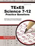 TExES Science 7-12 Practice Questions : TExES Practice Tests and Exam Review for the Texas Examinations of Educator Standards, TExES Exam Secrets Test Prep Team, 1630940038