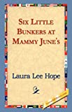 Six Little Bunkers at Mammy June's, Laura Lee Hope, 142182342X