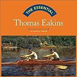 The Essential: Thomas Eakins (Essential (Harry N. Abrams))