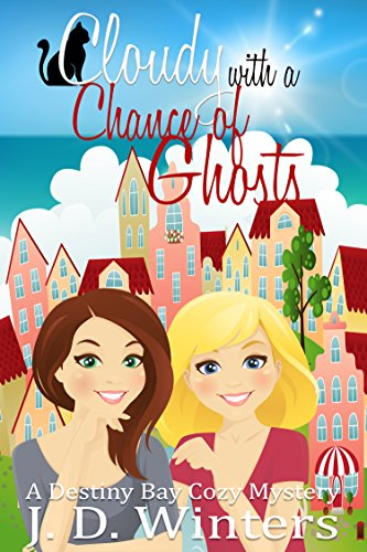 Cloudy with a Chance of Ghosts (Destiny Bay Cozy Mysteries Book 4)