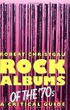 Rock Albums Of The 70s: A Critical Guide (Da Capo Paperback)