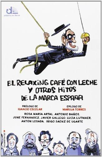 El relaxing caf?? con leche y otros hitos de la marca Espa??a by Rosa Mar??a . . . [et al. ] Artal Mart??nez (2013-10-06)