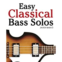 Easy Classical Bass Solos: Featuring music of Bach, Mozart, Beethoven, Tchaikovsky and others. In standard notation and tablature.