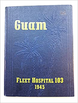 Guam Fleet Hospital 103 Memory Book World War II: D  W