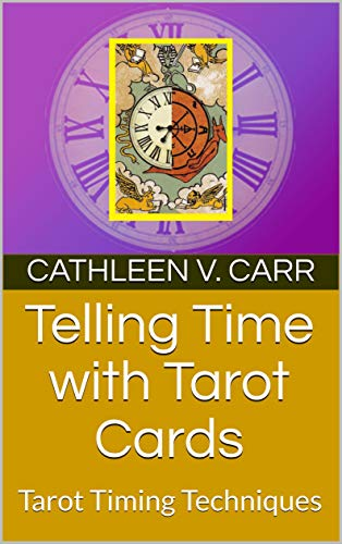 Telling Time with Tarot Cards: Tarot Timing Techniques