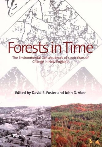 Forests in Time: The Environmental Consequences of 1,000 years of Change in New England -  David R. Foster, Hardcover