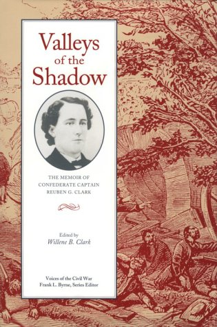 Valleys of the Shadow: The Memoir of Confederate Captain Reuben G. Clark (Voices of the Civil (Shadow Valley Collection)