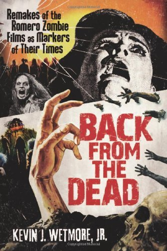 Back from the Dead: Remakes of the Romero Zombie Films as Markers of Their Times (Contributions to Zombie Studies)