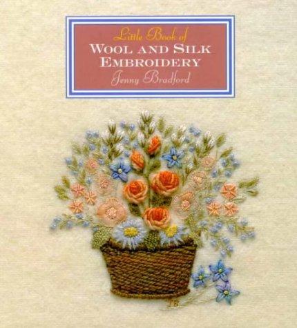 Little Book Of Wool & Silk Embroidery (Little Book Craft)