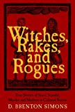 Witches, Rakes, and Rogues, D. Brenton Simons, 1889833541