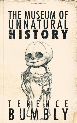 Museum of Unnatural History by Bumbly, Terence [Xou Pty Ltd,2009] [Paperback]