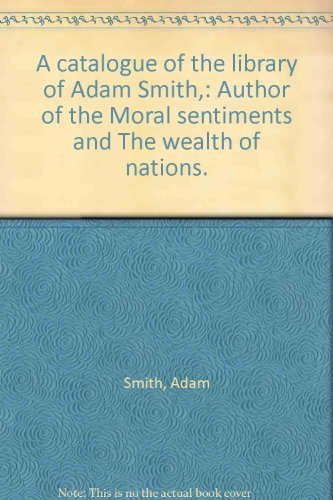A catalogue of the library of Adam Smith,: Author of the
