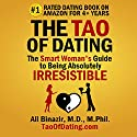 The Tao of Dating: The Smart Woman's Guide to Being Absolutely Irresistible Audiobook by Ali Binazir MD Narrated by Ali Binazir MD