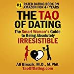 The Tao of Dating: The Smart Woman's Guide to Being Absolutely Irresistible | Ali Binazir MD