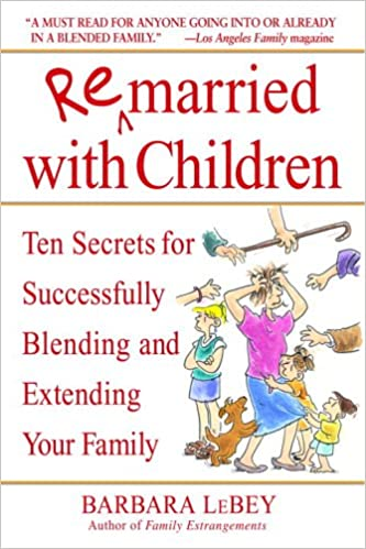 Remarried with Children: Ten Secrets for Successfully Blending and ...
