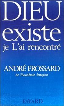 Dieu existe, je l'ai rencontré par Frossard