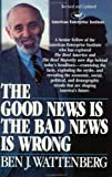 The Good News Is the Bad News Is Wrong, Ben J. Wattenberg, 0671606417