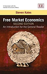 Free Market Economics: An Introduction for the General Reader by Steven Kates (2014-11-26)