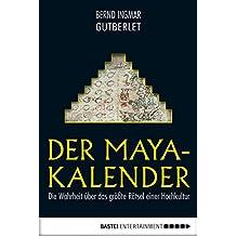 Der Maya-Kalender: Die Wahrheit über das größte Rätsel einer Hochkultur (German Edition)