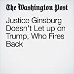 Justice Ginsburg Doesn't Let up on Trump, Who Fires Back | Robert Barnes