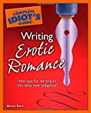 The Complete Idiot's Guide to Writing Erotic Romance