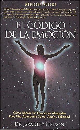 El Codigo De La Emocion: Emotion Code por Bradley Nelson epub