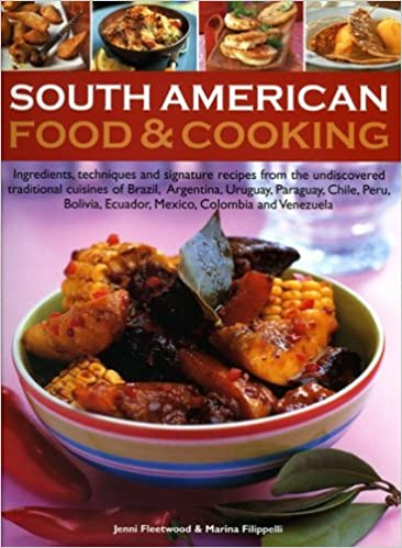 South american food cooking ingredients techniques and signature south american food cooking ingredients techniques and signature recipes from the undiscovered traditional cuisines of brazil argentina uruguay forumfinder Choice Image