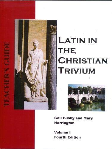 Latin in the Christian Trivium Volume I Teacher's Guide (Latin in the Christian Trivium curriculum,