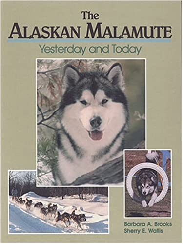 the alaskan malamute yesterday and today barbara a brooks sherry