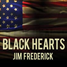 Black Hearts: One Platoon's Descent into Madness in Iraq's Triangle of Death Audiobook by Jim Frederick Narrated by Corey Snow