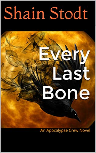 Every Last Bone: An Apocalypse Crew Novel by [Stodt, Shain]