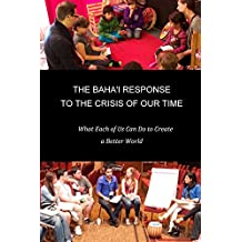 The Baha'i Response to the Crisis of Our Time: What Each of Us Can Do