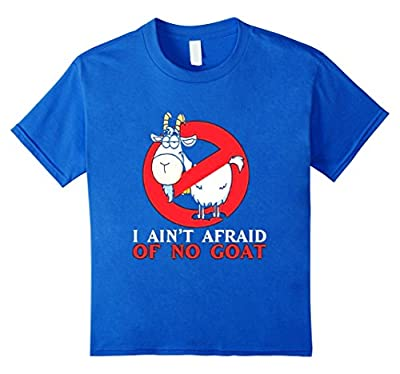 I Ain't Afraid Of No Goat Funny T-shirt