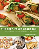 The Deep-Fryer Cookbook : Inspirational Recipes from Around the...