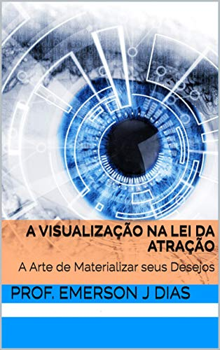 A Visualização na Lei da Atração: A Arte de Materializar seus Desejos