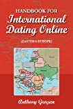 Handbook for International Dating Online (Eastern Europe), Anthony Grogan, 1425724175