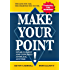Make Your Point!:Speak clearly and concisely anyplace anytime.
