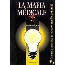 La mafia médicale: Comment s'en sortir et retrouver santé et prospérité