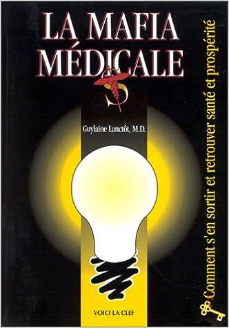 Livres gratuits en ligne La mafia médicale. Comment s'en sortir et retrouver santé et prospérité epub, pdf