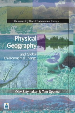 Physical Geography and Global Environmental Change (Understanding Global Environmental Change Series)