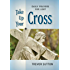 Take Up Your Cross: Daily Prayers for Lent