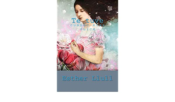 Amazon.com: Te tuve cuando eras dulce (Spanish Edition) eBook: Esther Llull: Kindle Store