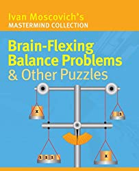 Brain-flexing Balance Problems and Other Puzzles (Ivan Moscovich's Mastermind Collection)