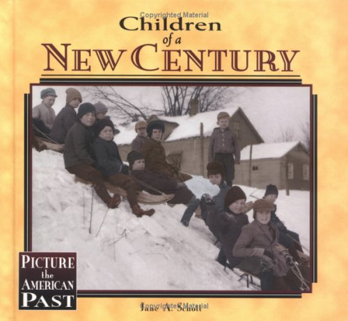 Children of a New Century (Picture the American Past) Jane A. Schott