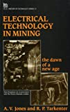 Electrical Technology in Mining : The Dawn of a New Age, Jones, A. V. and Tarkenter, R. P., 0863411991