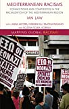 Mediterranean Racisms: Connections and Complexities in the Racialization of the Mediterranean Region (Mapping Global Racisms)