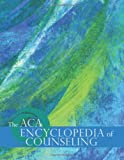 The ACA Encyclopedia of Counseling, American Couseling Association, 1556202881