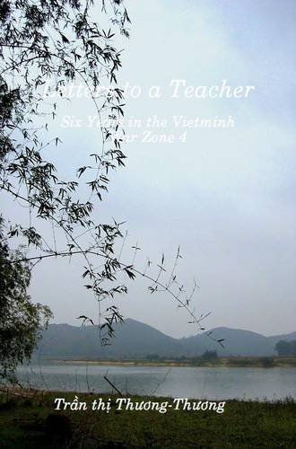 Download Letters to a Teacher: Six Years in the Vietminh War Zone 4 pdf epub