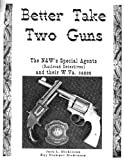 img - for Better Take Two Guns: The N&W's Special Agents and their W. VA Cases book / textbook / text book